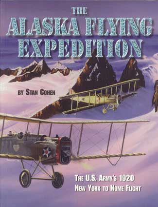 The Alaska Flying Expedition The U.S. Army 1920 New York to Nome Flight