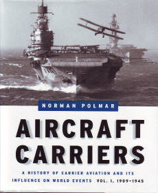 Aircraft Carriers: A History of Carrier Aviation and Its Influence on World Events, Vol. I, 1909-1945