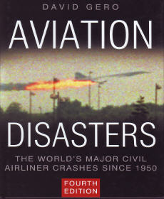 Aviation Disasters: The World's Major Civil Airliner Crashes Since 1950 (4th edition)