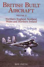 British Built Aircraft Volume 5: Northern England, Scotland, Wales, and Northern Ireland