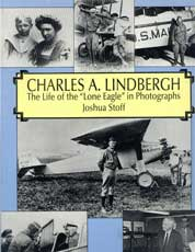 "Charles A. Lindbergh, The Life of the ""Lone Eagle"" in Photographs"
