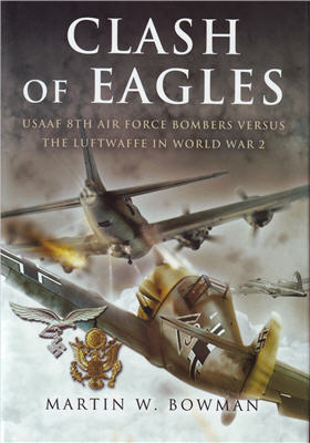 Clash of Eagles: USAAF 8th Air Force Bombers vs. the Luftwaffe in World War II
