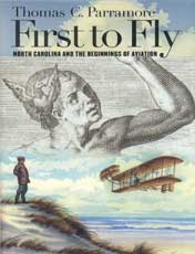 First to Fly: North Carolina and the Beginnings of Aviation