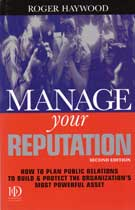 Manage Your Reputation: How to Plan Public Relations to Build & Protect the Organization's Most Powerful Asset