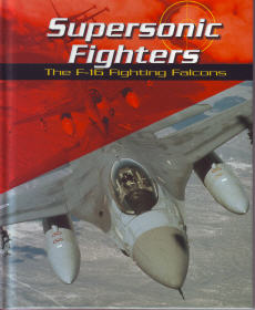 Supersonic Fighters: The F-16 Fighting Falcons