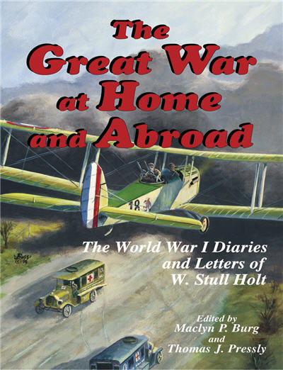 The Great War at Home and Abroad: The World War I Diaries and Letters of W. Stull Holt