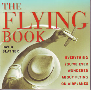 The Flying Book:<br> Everything You've Ever Wondered About Flying on Airplanes