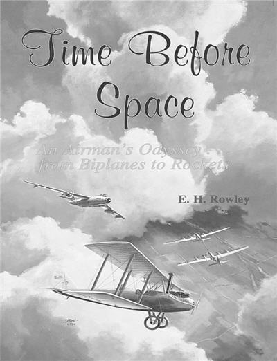 TIME BEFORE SPACE: An Airman's Odyssey . . . from Biplanes to Rockets