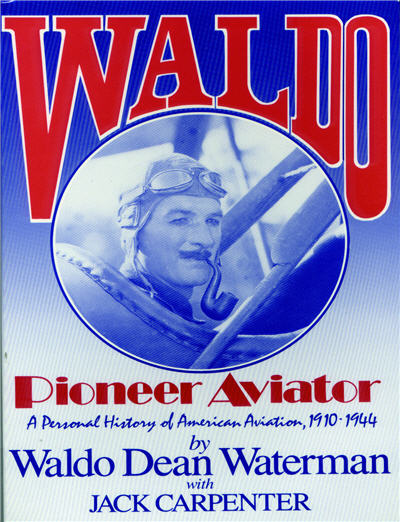 Waldo: Pioneer Aviator, A Personal History of American Aviation, 1910-1944