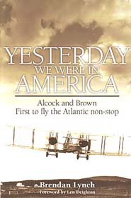 Yesterday We Were in America - Alcock and Brown - First to Fly the Atlantic Non-Stop