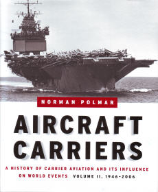 Aircraft Carriers: A History Of Carrier Aviation and its Influence On World Events, Volume 2, 1946-2006