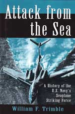 Attack from the Sea - A History of the U.S. Navy's Seaplane Striking Force