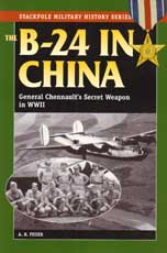 The B-24 in China - General Chennault's Secret Weapon in WWII