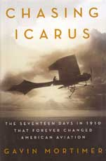 Chasing Incarus: The Seventeen Days in 1910 that Forever Changed American Aviation