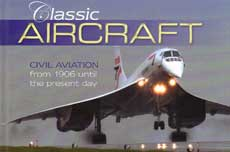 Classic Aircraft: Civil Aviation from 1906 Until the Present Day