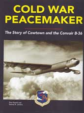 Cold War Peacemaker - The Story of Cowtown and the Convair B-36