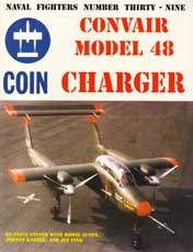 Naval Fighters Number Thirty-Nine: Convair Model 48 Coin Charger