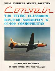 Naval Fighters Number Fourteen: Convair T-29 Flying Classroom, R4Y/C-131 Samaritan and CC-109 Cosmopolitan USN, USCG, USAF, and Foreign
