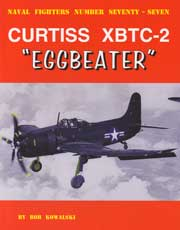 Naval FightersNumber Seventy-Seven: Curtiss XBTC-2 'Eggbeater'