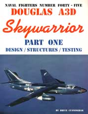 Naval Fighters Number Forty-Five: Douglas A3D Skywarrior Part One - Design/Structures/Testing