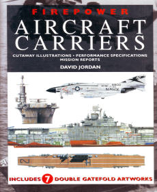 Firepower: Aircraft Carriers Cutaway Illustrations Performance Specifications & Mission Reports