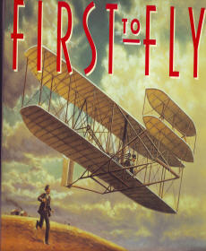 First to Fly: How Wilbur & Orville Wright Invented The Airplane
