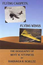 Flying Carpets, Flying Wings - The Biography of Moye W. Stephens