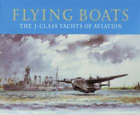 Flying Boats: The J-Class Yachts of Aviation