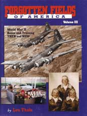 Forgotten Fields of America - World War II Bases and Training Then and Now, Vol. 3