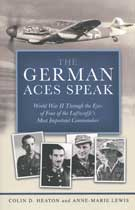 The German War Aces Speak – World War II Through the Eyes of Four of the Luftwaffe's Most Important Commanders