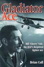 Gladiator Ace - Bill 'Cherry' Vale, the RAF's Forgotten Fighter Ace
