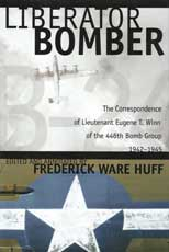 Liberator Bomber: The Correspondence of Lt. Eugene T. Winn of the 446th Bomb Group, 1942-1945