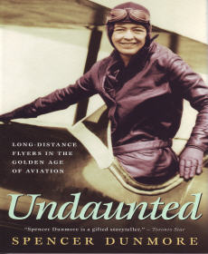 Undaunted - Long-Distance Flyers in the Golden Age of Aviation