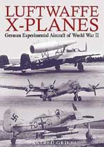 Luftwaffe X-Planes: German Experimental Aircraft of World War II