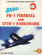 Naval Fighters Number Twenty-Eight: Ryan FR-1 Fireball and XF2R-1 Darkshark