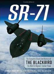 SR-71: The Complete Illustrated History of the Blackbird: The World's Highest, Fastest Plane