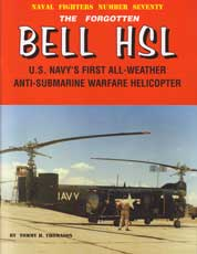 Naval Fighters Number Seventy: The Forgotten Bell HSL - U.S. Navy's First All-Weather Anti-Submarine Warfare Helicopter