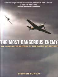 The Most Dangerous Enemy - An Illustrated History of the Battle of Britain