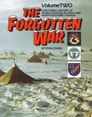 The Forgotten War Volume II: A Pictorial History of World War II in Alaska and Northwestern Canada