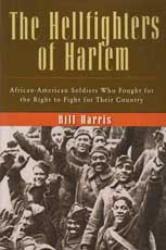 The Hellfighters of Harlem: African Americans Soldiers Who fought for the Right to Fight for their Country
