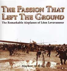 The Passion That Left The Ground -  The Remarkable Airplanes of Leon Levavasseur