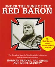 UNDER THE GUNS OF THE RED BARON: The Complete Record of Von Richthofen's Victories and Victims