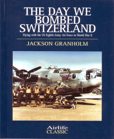 The Day We Bombed Switzerland: Flying with the US Eighth Army Air Force in World War II